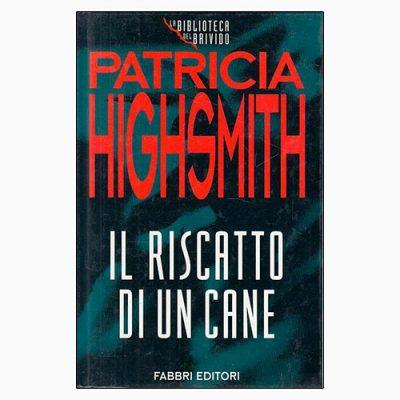 """La copertina del libro """"Il riscatto di un cane"""" di Patricia Highsmith (Fabbri Editori)"""