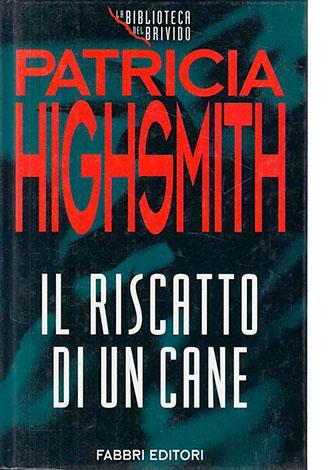 """La copertina del libro """"Il riscatto di un cane"""" di Patricia Highsmith (Fabbri)"""