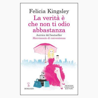 """""""LA VERITÀ È CHE NON TI ODIO ABBASTANZA"""" DI FELICIA KINGSLEY"""