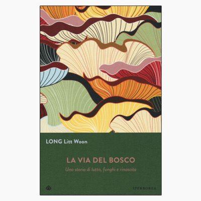 """""""LA VIA DEL BOSCO"""" DI LONG LITT WOON"""