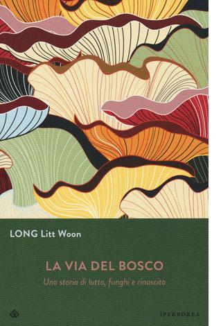 """La copertina del libro """"La via del bosco"""" di Long Litt Woon (Iperborea)"""
