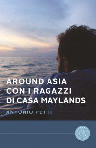 """La copertina del libro """"Around Asia con i ragazzi di Casa Maylands"""" di Antonio Petti (bookabook)"""