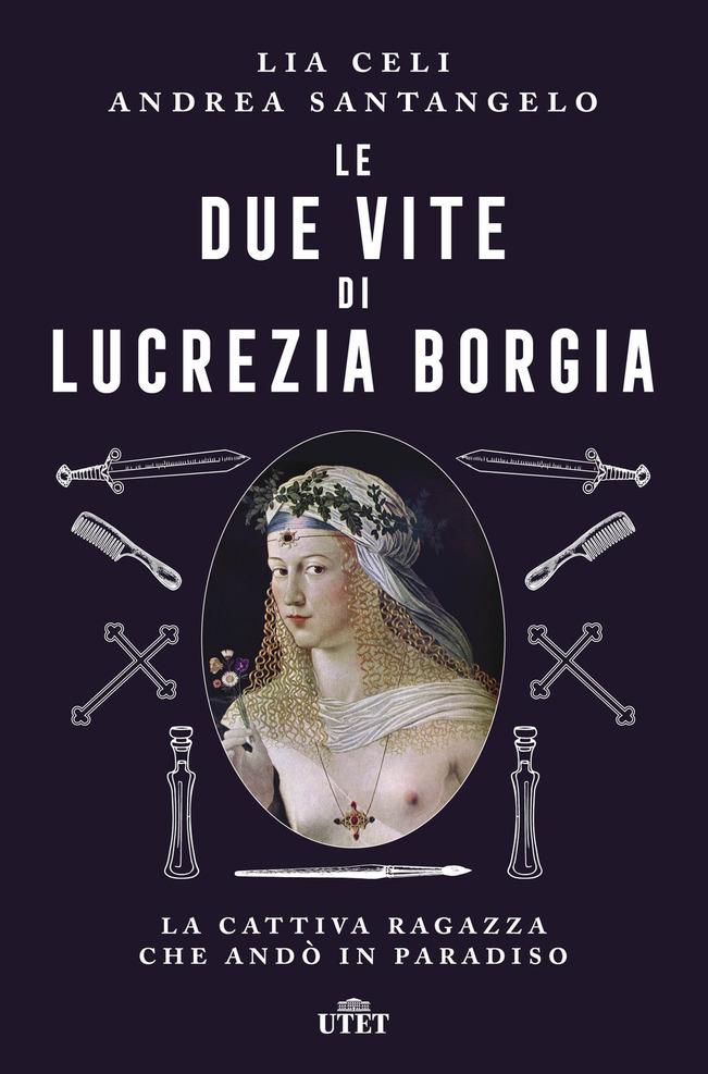 """La copertina del libro """"Le due vite di Lucrezia Borgia. La cattiva ragazza che andò in paradiso"""" di Lia Celi e Andrea Santangelo (Utet)"""