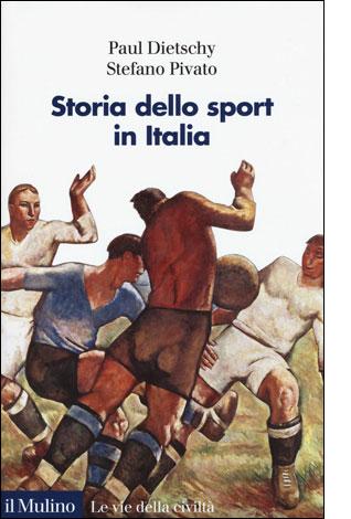 """La copertina del libro """"Storia dello sport in Italia"""" di P. Dietschy e S. Pivato (il Mulino)"""