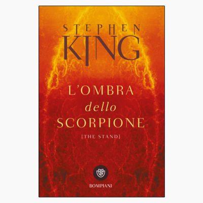 """""""L'OMBRA DELLO SCORPIONE"""", LA VISIONE POST APOCALITTICA DI STEPHEN KING"""