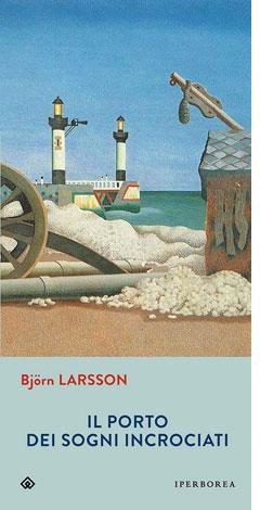 """La copertina del libro """"Il porto dei sogni incrociati"""" di Björn Larsson (Iperborea)"""