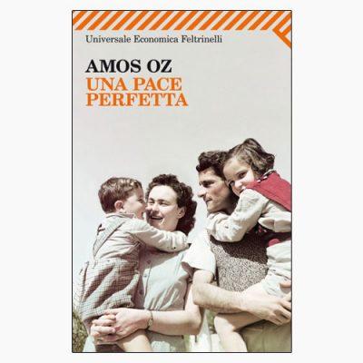 """La copertina del libro """"Una pace perfetta"""" di Amos Oz (Feltrinelli)"""