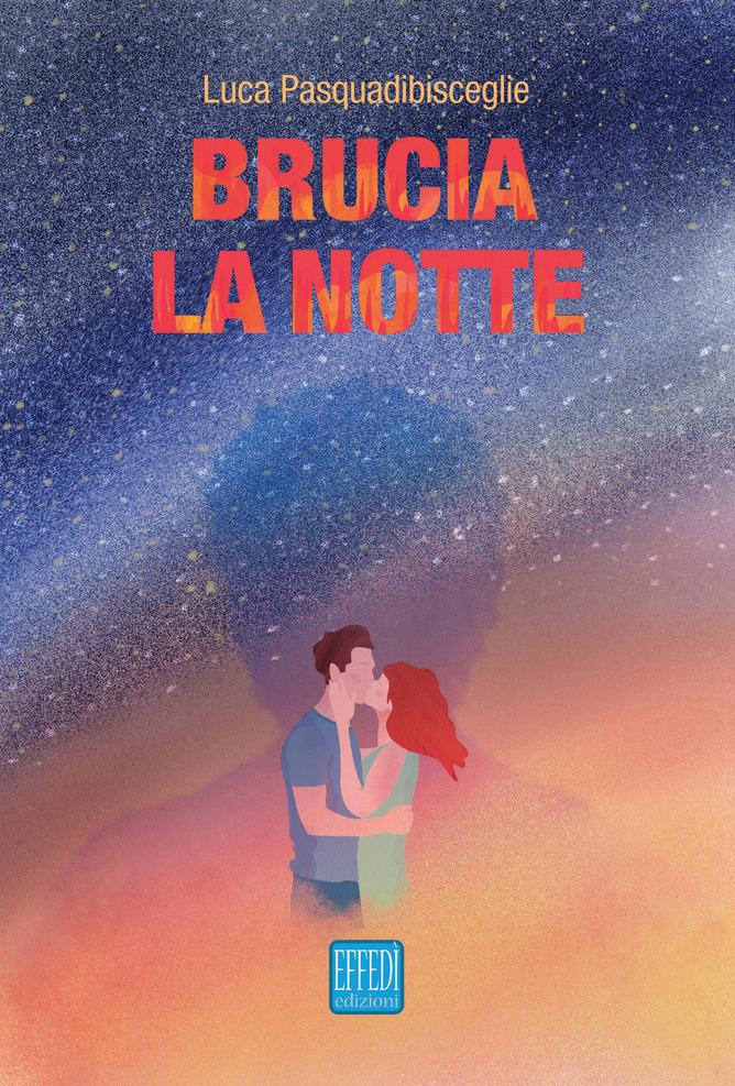"""La copertina del libro """"Brucia la notte"""" di Luca Pasquadibisceglie (Effedì Edizioni)"""