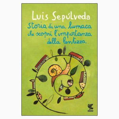 """La copertina del libro """"La lumaca che scoprì l'importanza della lentezza"""" di Luis Sepúlveda (Guanda)"""