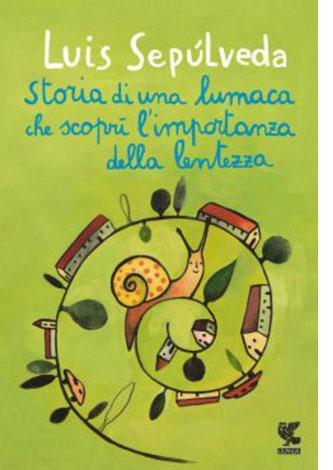 """La copertina del libro """"Storia di una lumaca che scoprì l'importanza della lentezza"""" di Luis Sepúlveda (Guanda)"""