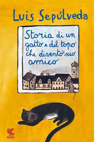 """La copertina del libro """"Storia di un gatto e del topo che diventò suo amico"""" di Luis Sepúlveda (Guanda)"""