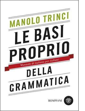 """La copertina del libro """"Le basi proprio della grammatica"""" di Manolo Trinci (Bompiani)"""