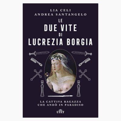 """La copertina del libro """"Le due vite di Lucrezia Borgia"""" di Lia Celi e Andrea Santangelo (Utet)"""