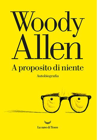 """La copertina del libro """"A proposito di niente"""" di Woody Allen (La nave di Teseo)"""