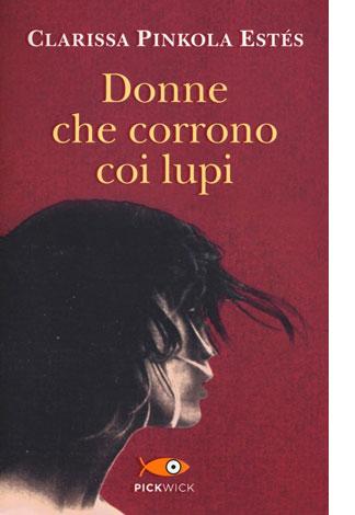 """La copertina del libro """"Donne che corrono coi lupi"""" di Clarissa Pinkola Estés (Frassinelli)"""