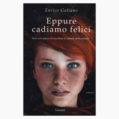 """La copertina del libro """"Eppure cadiamo felici"""" di Enrico Galiano (Garzanti)"""