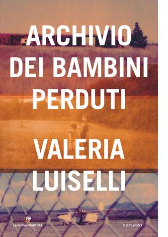 """La copertina del libro """"Archivio dei bambini perduti"""" di Valeria Luiselli (La Nuova Frontiera)"""