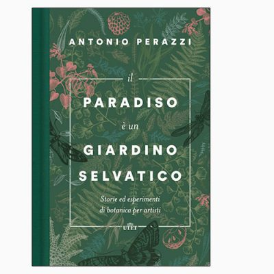 """La copertina del libro """"Il paradiso è un giardino selvatico"""" di Antonio Perazzi (Utet)"""