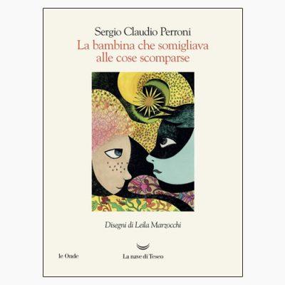 """La copertina del libro """"La bambina che somigliava alle cose scomparse"""" di Sergio Claudio Perroni (La nave di Teseo)"""