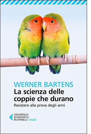 """La copertina del libro """"La scienza delle coppie che durano"""" di Werner Bartens (Feltrinelli)"""