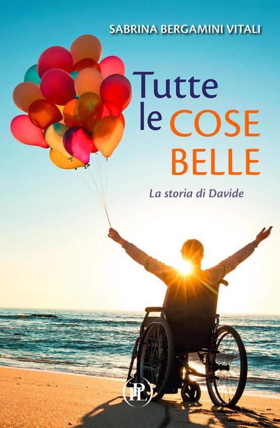 """La copertina del libro """"Tutte le cose belle. La storia di Davide"""" di Sabrina Bergamini Vitali (ITL Libri)"""
