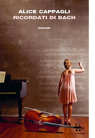 """La copertina del libro """"Ricordati di Bach"""" di Alice Cappagli (Einaudi)"""
