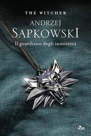 """La copertina del libro """"Il guardiano degli innocenti"""" di Andrzej Sapkowski (Nord)"""