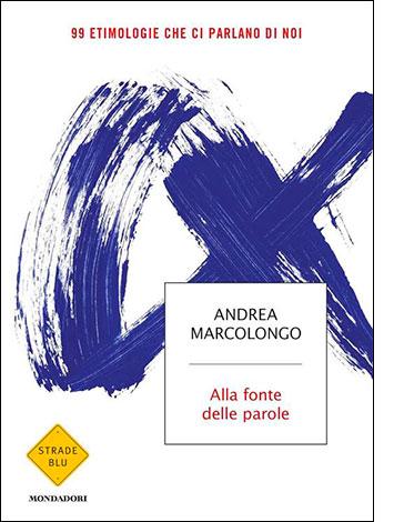 """La copertina del libro """"Alla fonte delle parole"""" di Andrea Marcolongo (Mondadori)"""