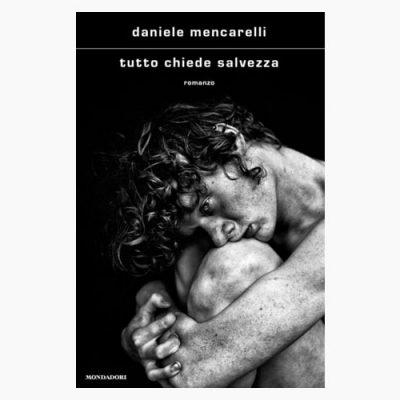 """La copertina del libro """"Tutto chiede salvezza"""" di Daniele Mencarelli (Mondadori)"""