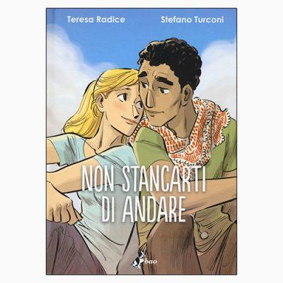 """La copertina del libro """"Non stancarti di andare"""" di tersa radice e Stefano Turconi (bao publishing)"""