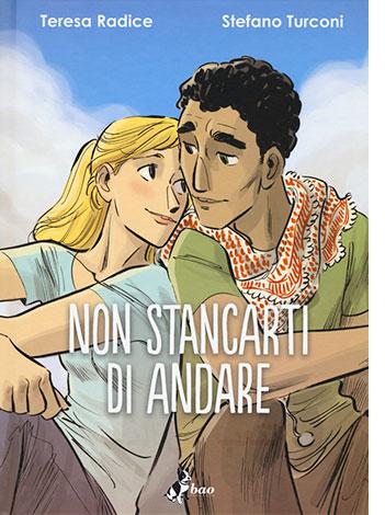 """La copertina del libro """"Non stancarti di andare"""" di Teresa Radice e Stefano Turconi (bao publishing)"""