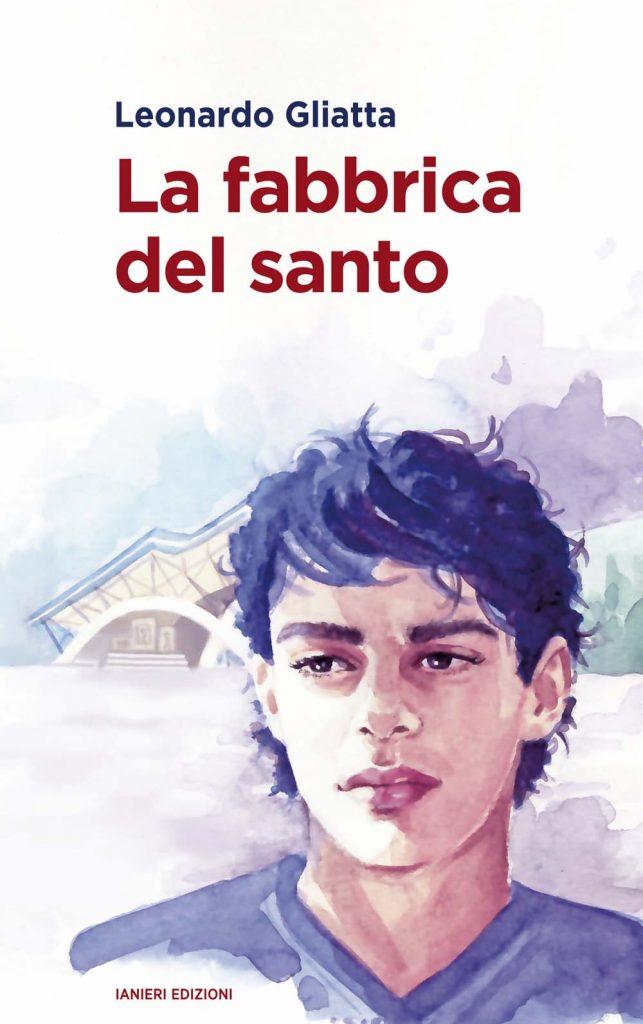 """La copertina del libro """"La fabbrica del santo"""" di Leonardo Gliatta (Ianeri Edizioni)"""