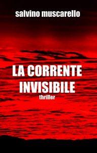 """La copertina del libro """"La corrente invisibile"""" di Salvino Muscarello"""