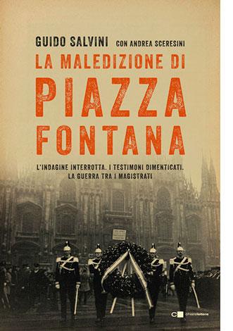 """La copertina del libro """"La maledizione di Piazza Fontana"""" di Guido Salvini con Andrea Sceresini (Chiarelettere)"""