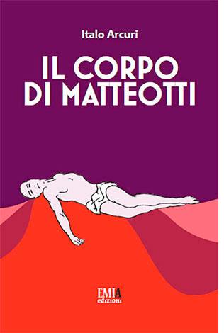 """La copertina del libro """"Il corpo Matteotti"""" di Italo Arcuri (Emia)"""