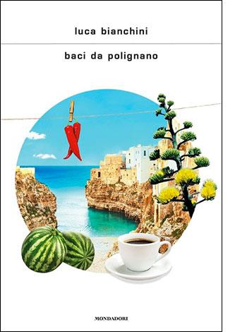 """La copertina del libro """"Baci da Polignano"""" di Luca Bianchini (Mondadori)"""