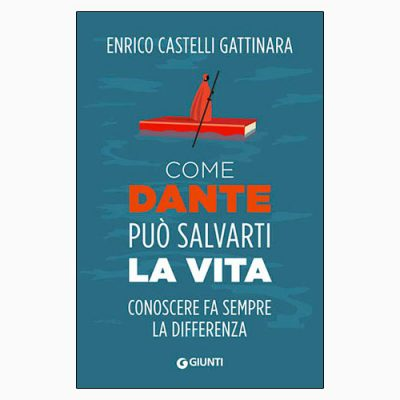 """""""COME DANTE PUÒ SALVARTI LA VITA"""" DI E. CASTELLI GATTINARA"""