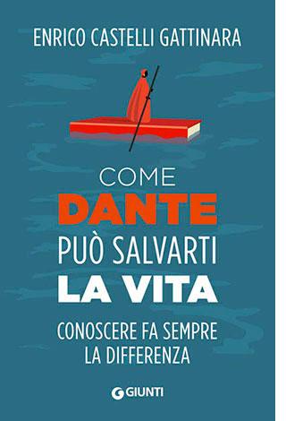 """La copertina del libro """"Come Dante può salvarti la vita"""" di Enrico Castelli Gattinara (Giunti)"""