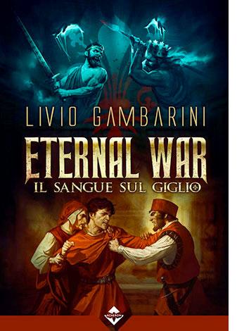 """La copertina del libro """"Eternal war. Il sangue sul giglio"""" di Livio Gambarino (Acheron Books)"""