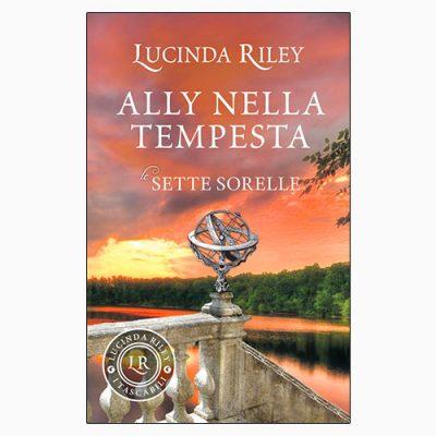 """La copertina del libro """"Ally nella tempesta"""" di Lucinda Riley (Giunti)"""