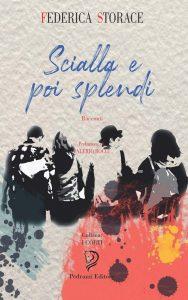"""La copertina del libro """"Scialla e poi splendi"""" di Federica Storace (Pedrazzi Editore - Placebook Publishing)"""