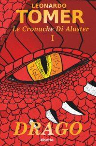 """La copertina del libro """"Drago"""", primo volume della trilogia """"Le cronache di Alaster"""" (Gruppo Albatros Il Filo)"""