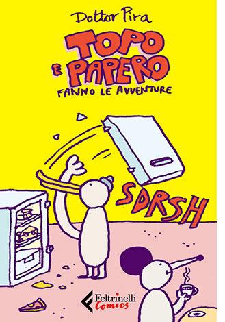 """La copertina del libro """"Topo e Papero fanno le avventure"""" di Dottor Pira (Feltrinelli)"""