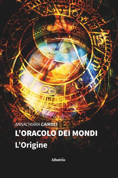 """La copertina del libro """"L'Origine"""", primo volume della trilogia """"L'Oracolo dei mondi"""", di Annachiara Cairoli (Gruppo Albatros Il Filo)"""