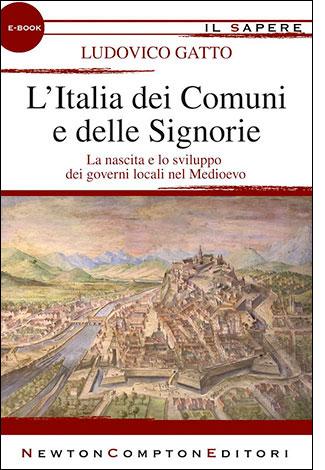 """La copertina del libro """"L'Italia dei Comuni e delle Signorie"""" di Ludovico Gatto (Newton Compton Editori)"""