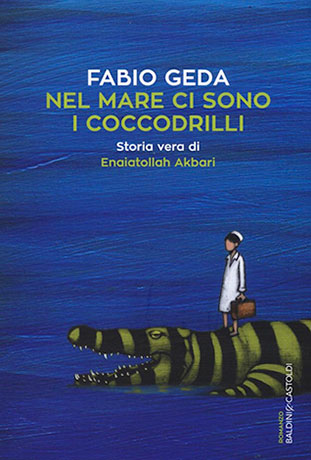 """La copertina del libro """"Nel mare ci sono i coccodrilli"""" di Fabio Geda (Baldini+Castoldi)"""