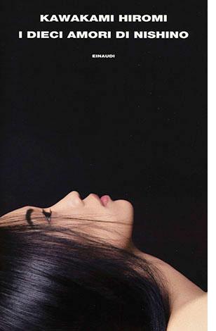 """La copertina del libro """"I dieci amori di Nishino"""" di Kawakami Hiromi (Einaudi)"""