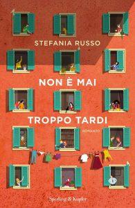 """La copertina del libro """"Non è mai troppo tardi"""" di Stefania Russo (Sperling & Kupfer)"""