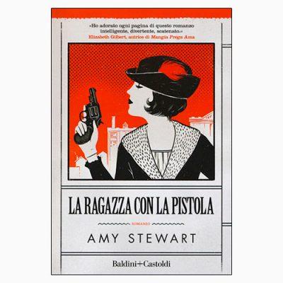 """La copertina del libro """"La ragazza con la pistola"""" di Amy Stewart (Baldini+Castoldi)"""