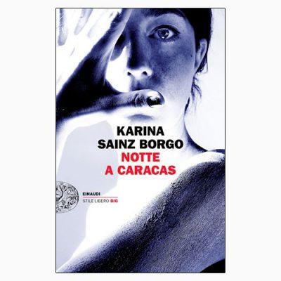 "La copertina del libro ""Notte a Caracas"" di Karina Sainz Borgo (Einaudi)"